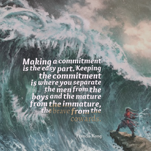 making-a-commitment-is-the-easy-part-keeping-the-commitment-is-where-you-separate-the-men-from-the-boys-commitment-quote