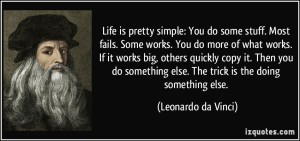 quote-life-is-pretty-simple-you-do-some-stuff-most-fails-some-works-you-do-more-of-what-works-if-it-leonardo-da-vinci-190623